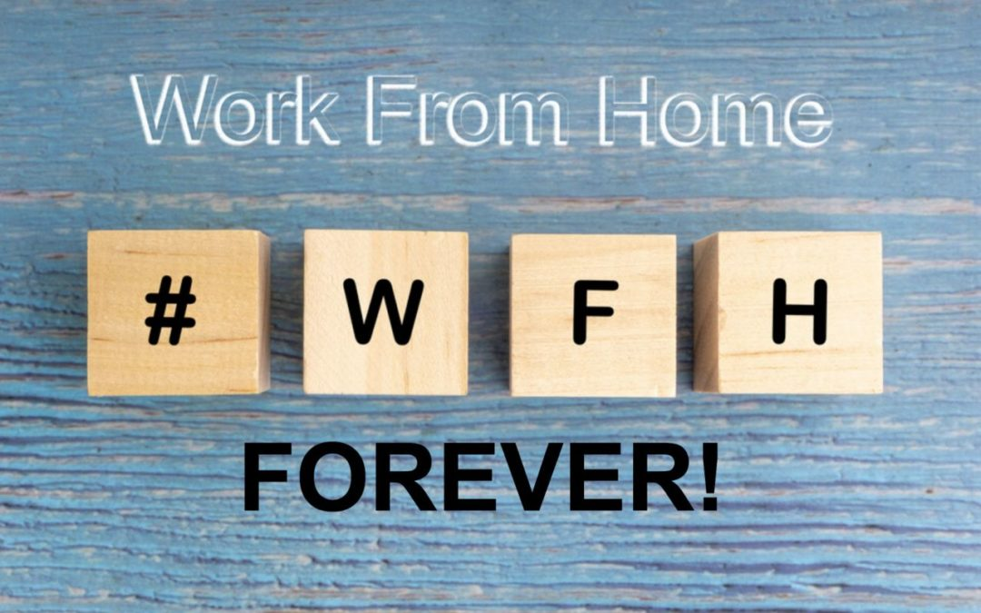Work from Home, Forever?… Yes, It's True, Folks!